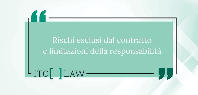 I Rischi esclusi dal contratto e le limitazioni della responsabilità